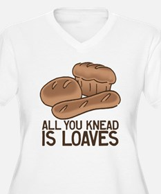 All You Knead is  T-Shirt