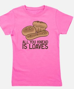All You Knead is Loaves Girl's Tee
