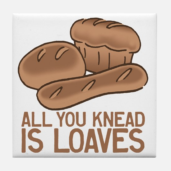 All You Knead is Loaves Tile Coaster