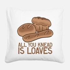 All You Knead is Loaves Square Canvas Pillow