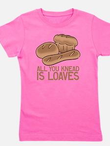 All You Knead is Loaves Girl's Tee