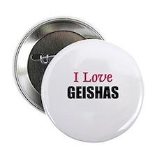I Love GEISHAS Button