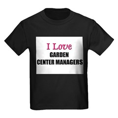 I Love GARDEN CENTER MANAGERS T