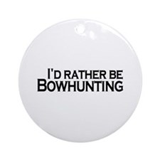 Rather be Bowhunting Ornament (Round)