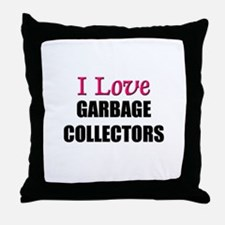I Love GARBAGE COLLECTORS Throw Pillow