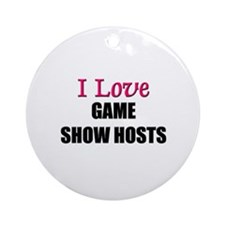 I Love GAME SHOW HOSTS Ornament (Round)