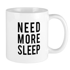 need more sleep Mugs