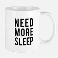 need more sleep Mugs