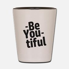 Be You tiful Shot Glass