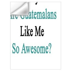 Why Are Guatemalans Like Me So Awesome? Wall Decal