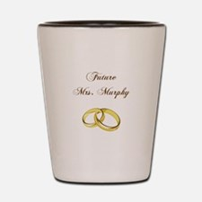 FUTURE MRS. MURPHY Shot Glass