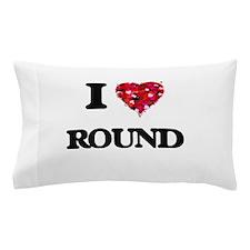 I Love Round Pillow Case
