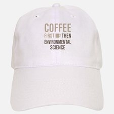 Coffee Then Environmental Science Baseball Baseball Cap