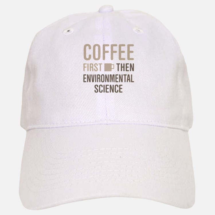 Coffee Then Environmental Science Baseball Baseball Cap