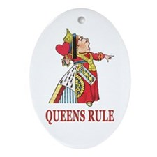 Queens Rule, says the Queen of Hea Ornament (Oval)