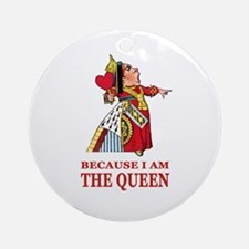 Because I Am the Queen, That's Wh Ornament (Round)