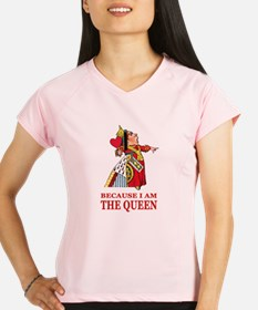 Because I Am the Queen, Th Performance Dry T-Shirt