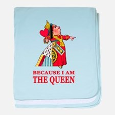 Because I Am the Queen, That's Why! baby blanket