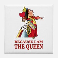 Because I Am the Queen, That's Why! Tile Coaster