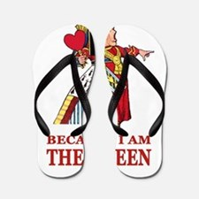 Because I Am the Queen, That's Why! Flip Flops