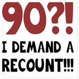 90 demand a recount Posters