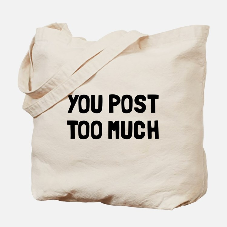 You post too much Tote Bag