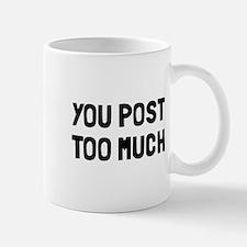 You post too much Mug