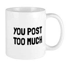You post too much Small Small Mug