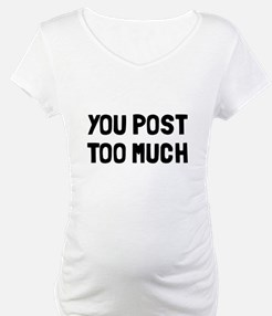 You post too much Shirt