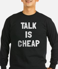 Talk is cheap T