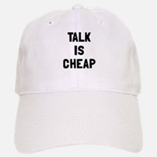 Talk is cheap Baseball Baseball Cap