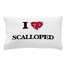 I Love Scalloped Pillow Case