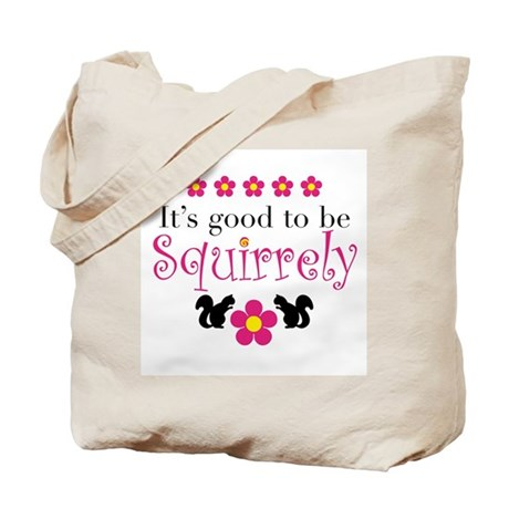 It's Good To Be Squirrely Tote Bag