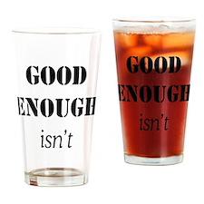 GOOD ENOUGH ISN'T Drinking Glass