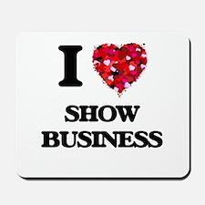 I Love Show Business Mousepad
