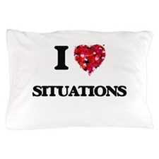 I Love Situations Pillow Case