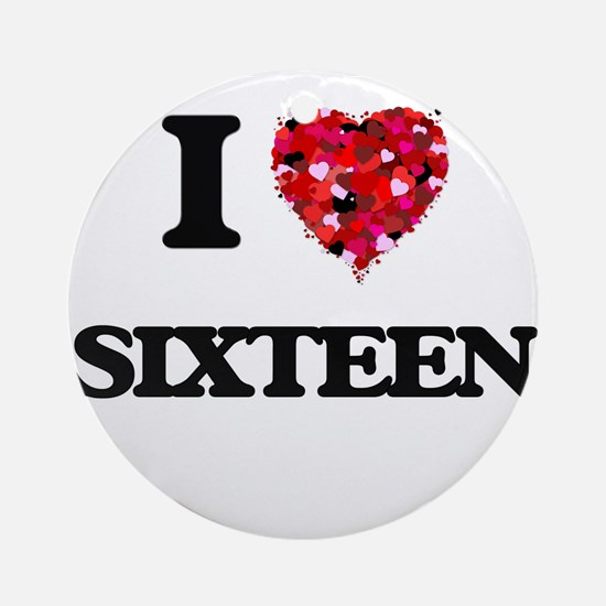 I Love Sixteen Ornament (Round)