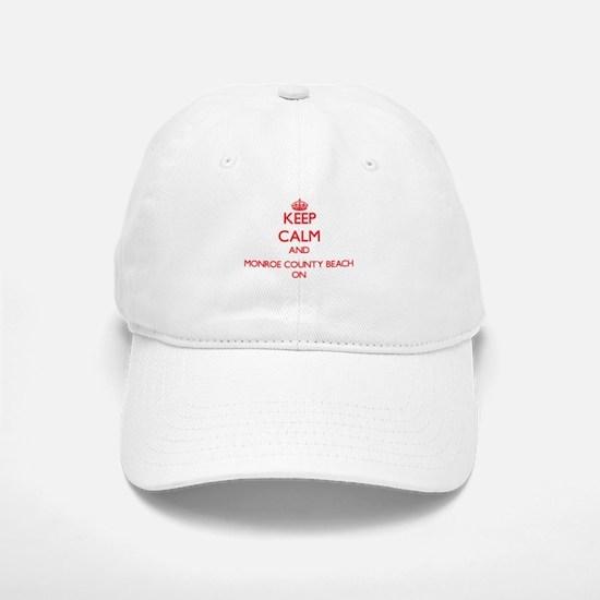 Keep calm and Monroe County Beach Florida ON Baseball Baseball Cap