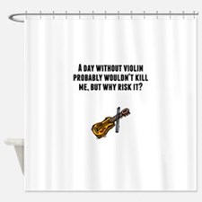 A Day Without Violin Shower Curtain