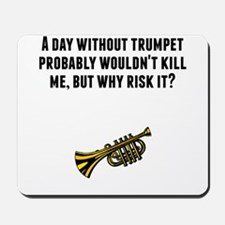 A Day Without Trumpet Mousepad