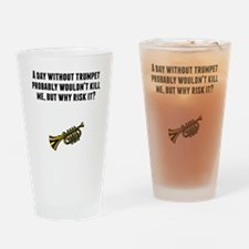 A Day Without Trumpet Drinking Glass