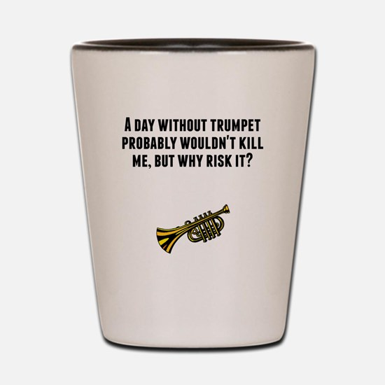 A Day Without Trumpet Shot Glass