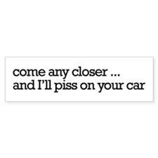 Come any closer...Bumper Bumper Sticker