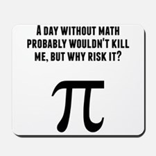 A Day Without Math Mousepad