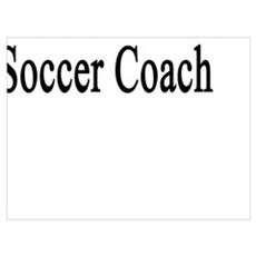 My Wife Is The Hottest Soccer Coach Poster