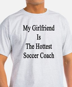 My Girlfriend Is The Hottest Soccer  T-Shirt