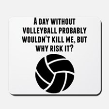 A Day Without Volleyball Mousepad
