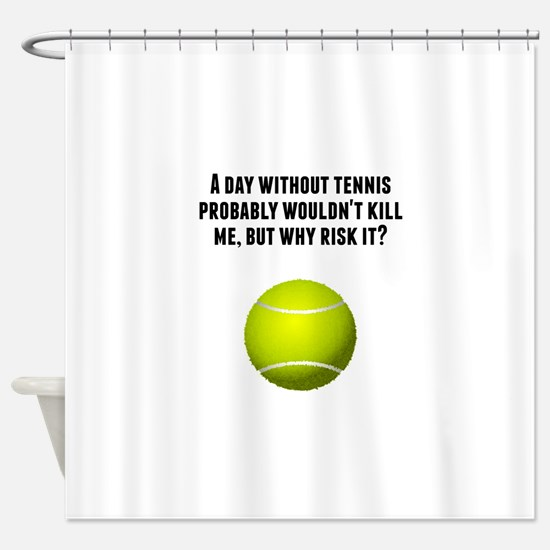 A Day Without Tennis Shower Curtain