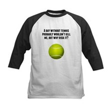 A Day Without Tennis Baseball Jersey