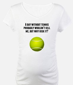 A Day Without Tennis Shirt